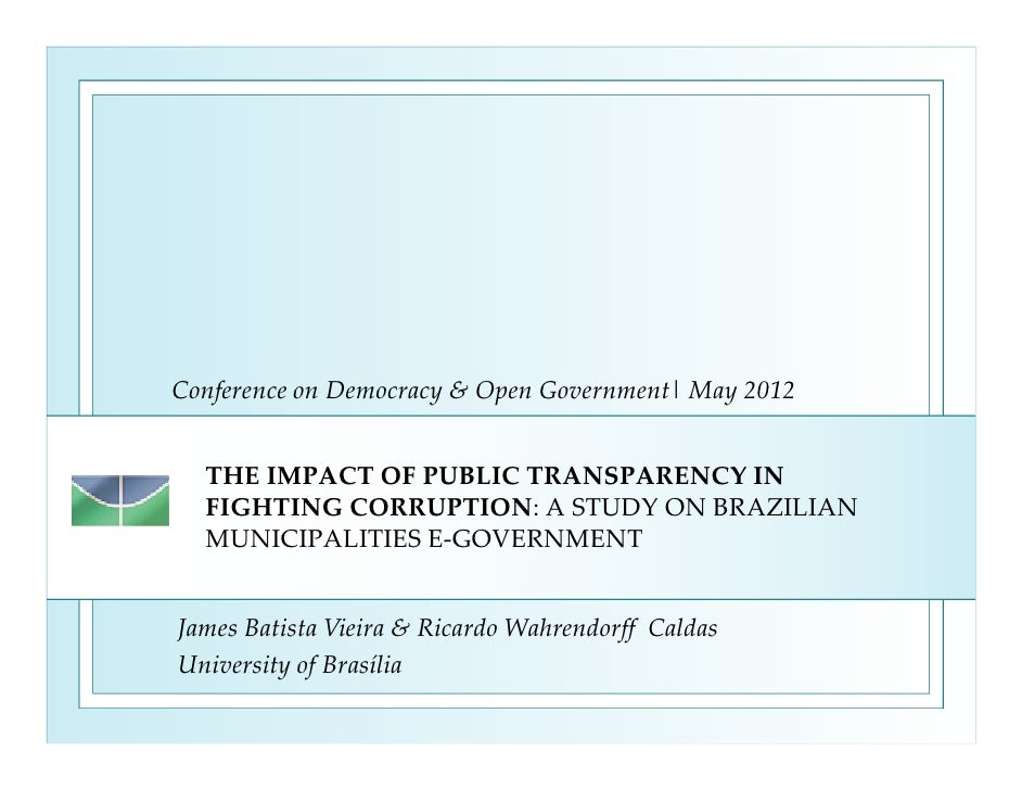 Conference on Democracy & Open Government| May 2012  THE IMPACT OF PUBLIC TRANSPARENCY IN  FIGHTING CORRUPTION: A STUDY ON...