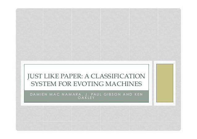 Damien Mac Namara, Paul Gibson, Ken Oakley, Just Like Paper: A Classification system for eVoting Machines