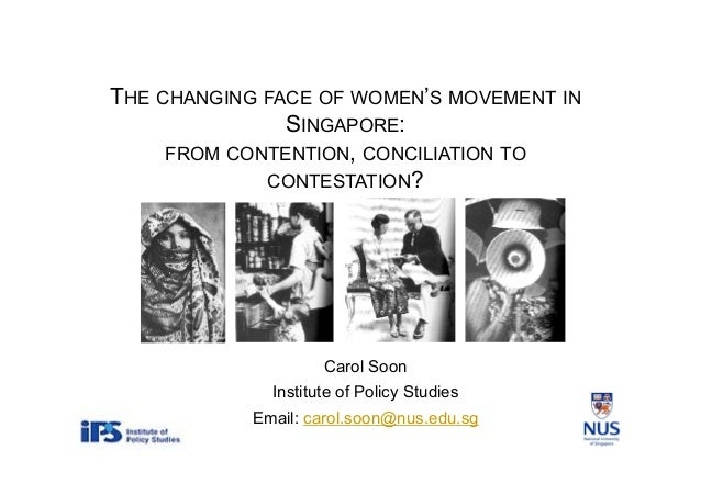 THE CHANGING FACE OF WOMEN'S MOVEMENT INSINGAPORE:FROM CONTENTION, CONCILIATION TOCONTESTATION?Carol SoonInstitute of Poli...