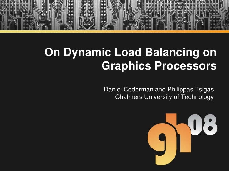 On Dynamic Load Balancing on Graphics Processors<br />Daniel Cederman and Philippas Tsigas<br />Chalmers University of Tec...