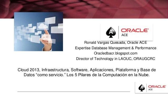 """Cloud 2013, Infraestructura, Software, Aplicaciones, Plataforma y Base de Datos """"como servicio."""" Los 5 Pilares de la Compu..."""