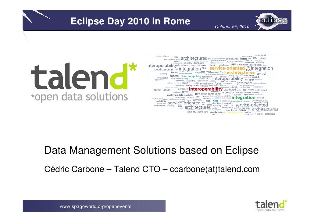 Eclipse Day 2010 in Rome          October 5th, 2010     Data Management Solutions based on Eclipse Cédric Carbone – Talend...