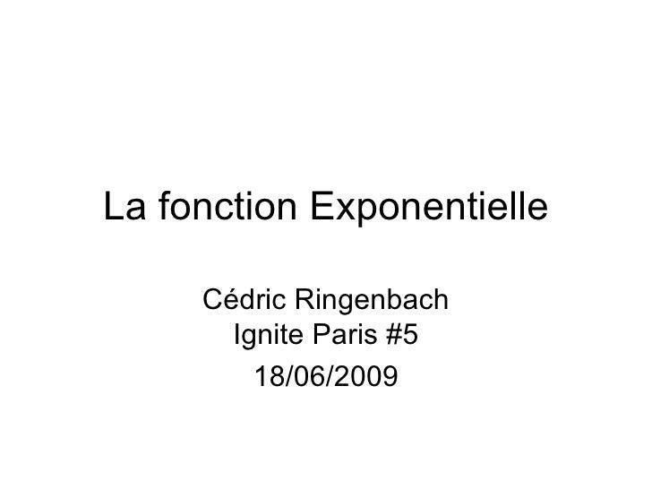 La fonction Exponentielle Cédric Ringenbach Ignite Paris #5 18/06/2009