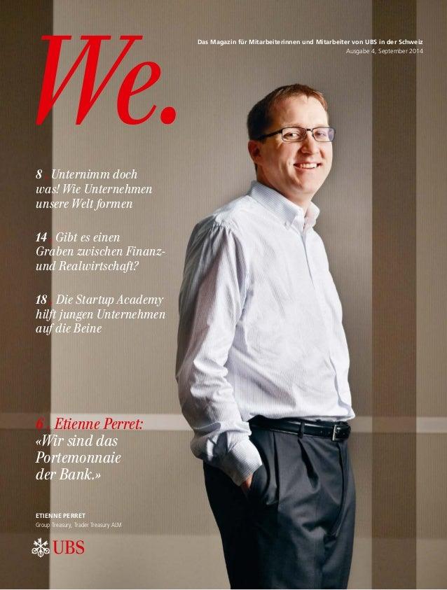 We. Das Magazin für Mitarbeiterinnen und Mitarbeiter von UBS in der Schweiz Ausgabe 4, September 2014 Etienne perret Group...