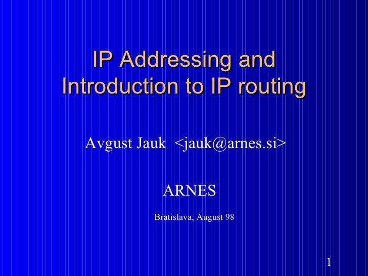 IP Addressing and Introduction to IP routing Avgust Jauk  <jauk@arnes.si> ARNES Bratislava, August 98