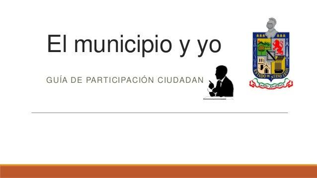 El municipio y yo  GUÍA DE PARTICIPACIÓN CIUDADANA