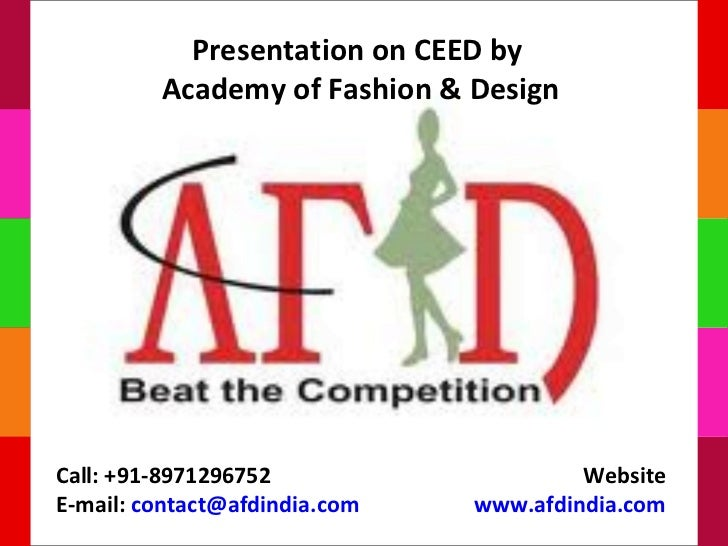 Presentation on CEED by         Academy of Fashion & DesignCall: +91-8971296752                    WebsiteE-mail: contact@...