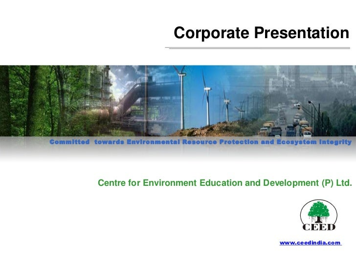 Corporate PresentationCommitted towar ds Envir onmental Resour ce Pr otection and Ecosystem Inte g rity            Centre ...