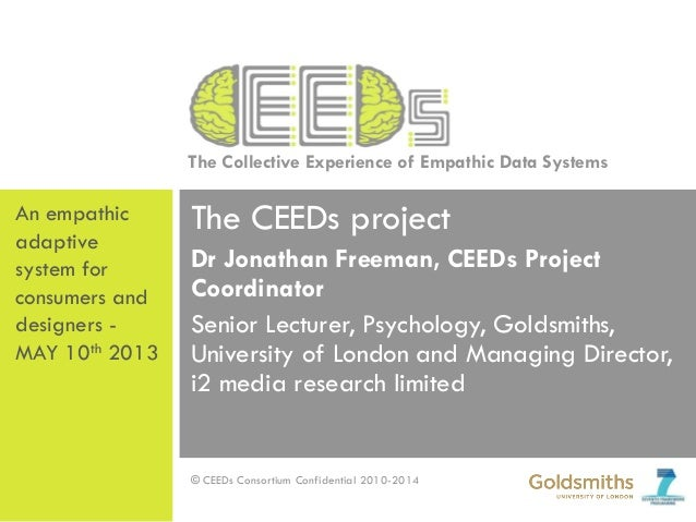 The Collective Experience of Empathic Data Systems© CEEDs Consortium Confidential 2010-2014The CEEDs projectDr Jonathan Fr...