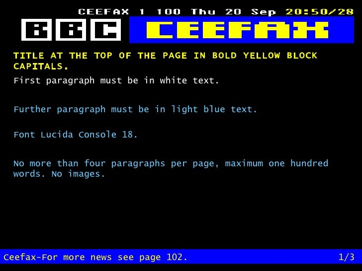 TITLE AT THE TOP OF THE PAGE IN BOLD YELLOW BLOCK CAPITALS.   Ceefax-For more news see page 102. 1/3 First paragraph must ...