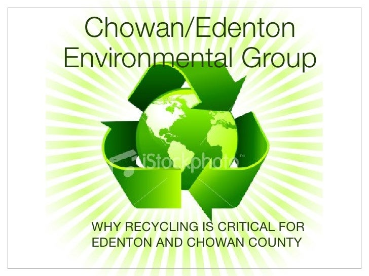 Chowan/Edenton Environmental Group       WHY RECYCLING IS CRITICAL FOR   EDENTON AND CHOWAN COUNTY