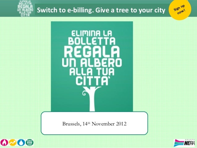 Switch to e-billing. Give a tree to your city Sign up now! Brussels, 14th November 2012