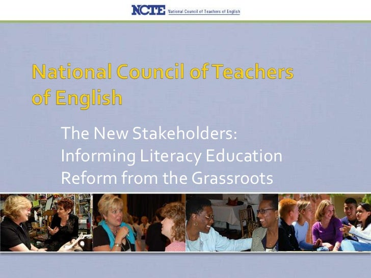 National Council of Teachers of English<br />The New Stakeholders: Informing Literacy Education Reform from the Grassroots...