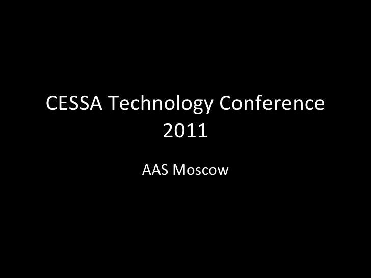 CESSA Technology Conference 2011 AAS Moscow