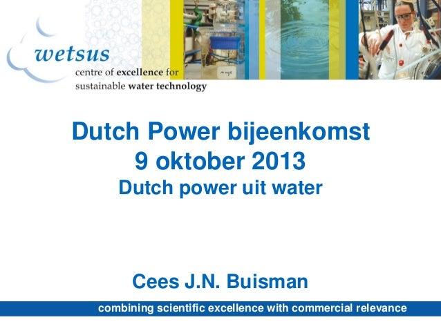 Dutch Power bijeenkomst 9 oktober 2013 Dutch power uit water  Cees J.N. Buisman combining scientific excellence with comme...