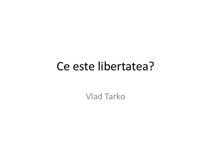 Ceestelibertatea?<br />VladTarko<br />