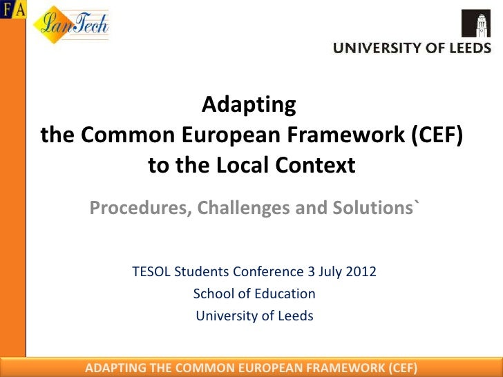 Adaptingthe Common European Framework (CEF)        to the Local Context    Procedures, Challenges and Solutions`         T...
