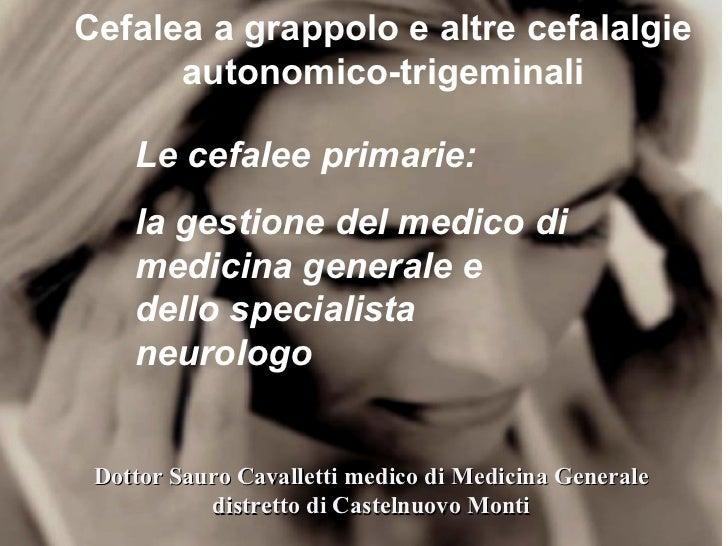 Cefalea a grappolo e altre cefalalgie autonomico-trigeminali Le cefalee primarie:  la gestione del medico di medicina gene...