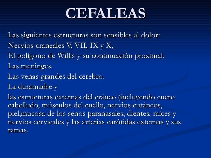 CEFALEAS Las siguientes estructuras son sensibles al dolor:  Nervios craneales V, VII, IX y X,  El polígono de Willis y su...