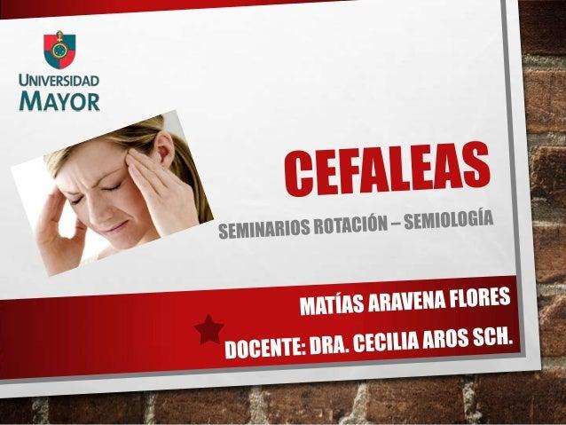 """CEFALEAS• Proviene del Latin Cephalaea, que significacabeza• Se define como """"molestia o dolor localizadoen la bóveda crane..."""