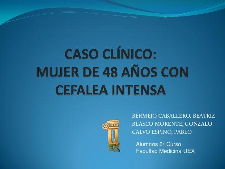 BERMEJO CABALLERO, BEATRIZBLASCO MORENTE, GONZALOCALVO ESPINO, PABLO Alumnos 6º Curso Facultad Medicina UEX