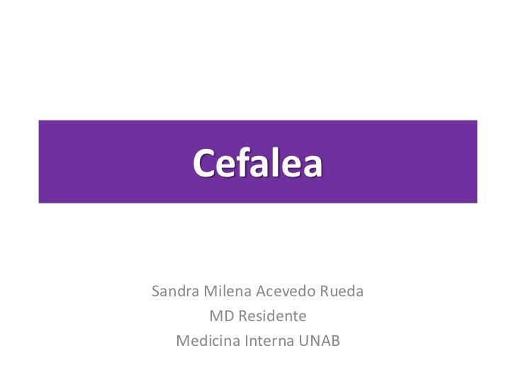 CefaleaSandra Milena Acevedo Rueda       MD Residente   Medicina Interna UNAB