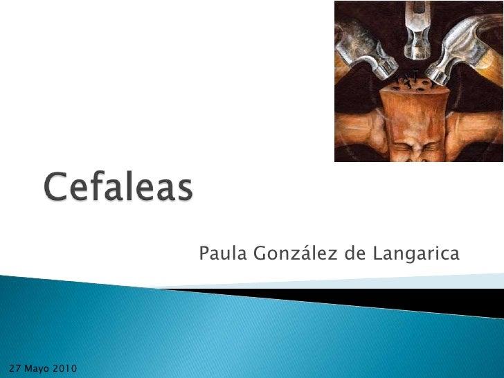 Cefaleas<br />Paula González de Langarica<br />27 Mayo 2010<br />