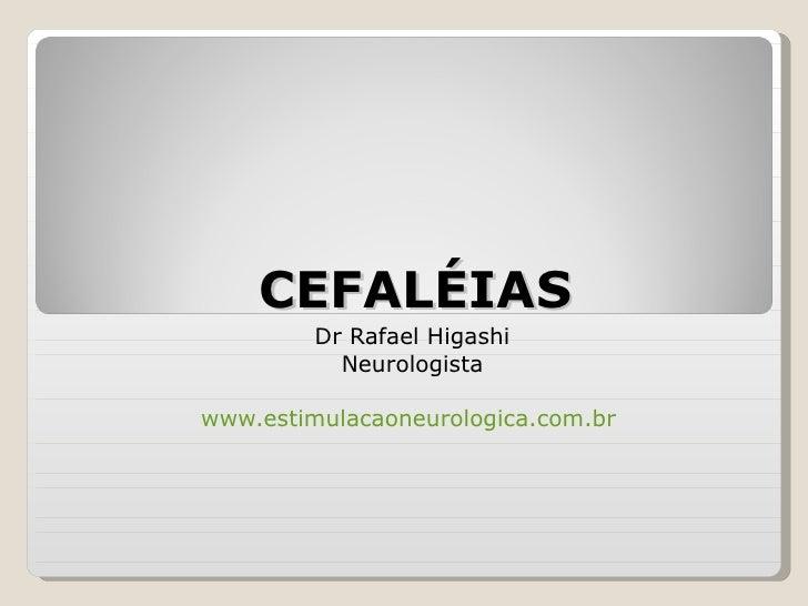 CEFALÉIAS Dr Rafael Higashi Neurologista www.estimulacaoneurologica.com.br