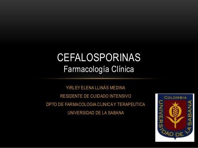 CEFALOSPORINAS       Farmacología Clínica        YIRLEY ELENA LLINÁS MEDINA     RESIDENTE DE CUIDADO INTENSIVODPTO DE FARM...