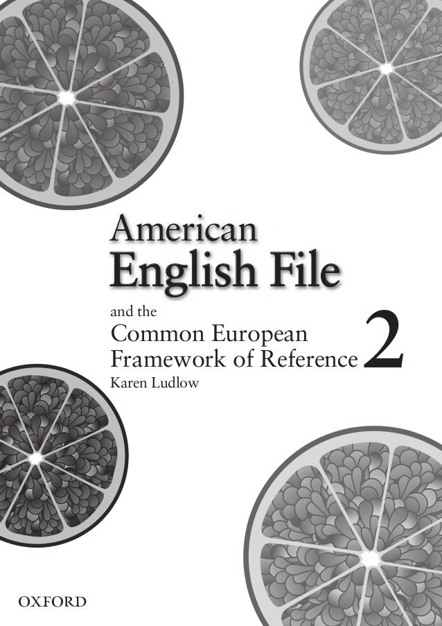 American    English File    and the    Common European    Framework of Reference    Karen Ludlow                          ...