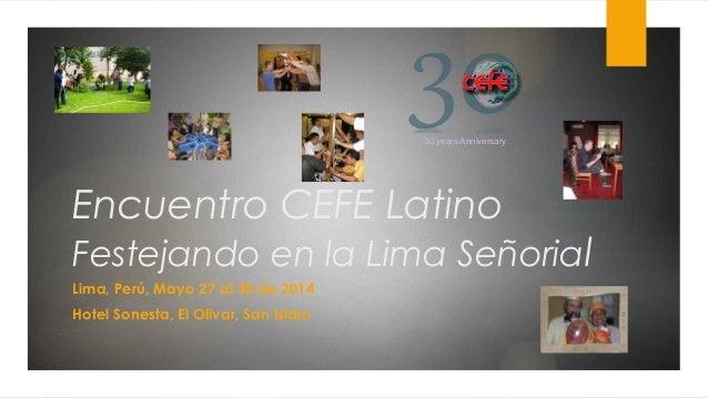 Encuentro CEFE Latino Festejando en la Lima Señorial Lima, Perú, Mayo 27 al 30 de 2014 Hotel Sonesta, El Olivar, San Isidr...