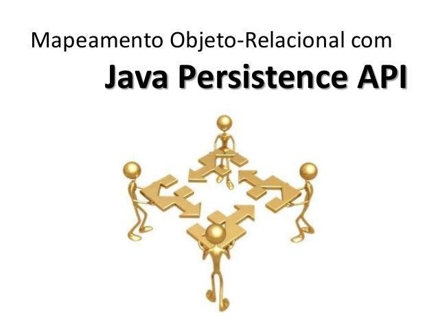 Mapeamento Objeto-Relacional com Java Persistence API