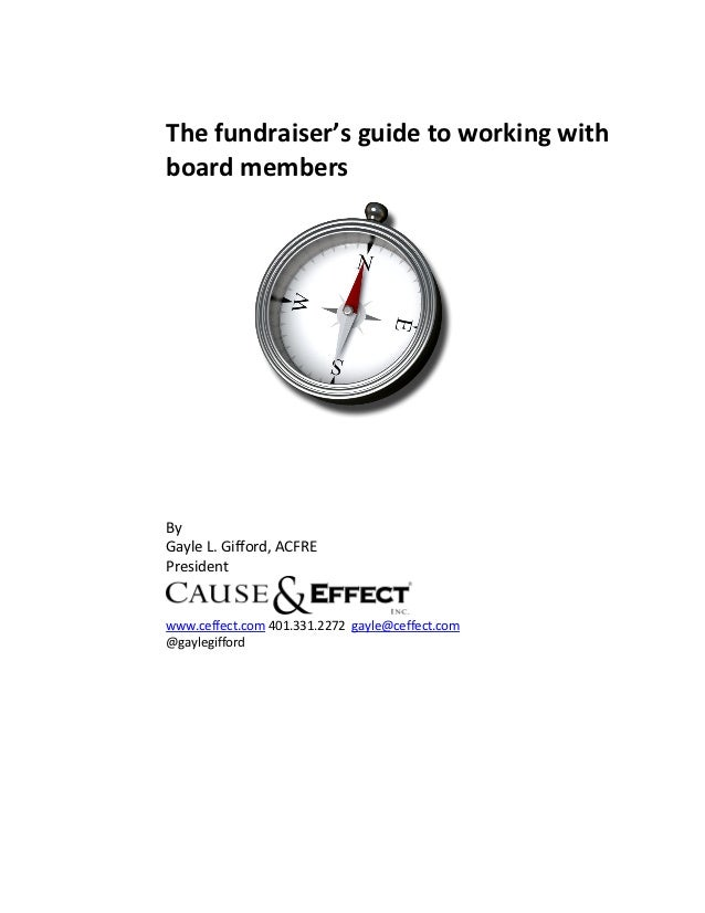 The fundraiser's guide to working withboard membersByGayle L. Gifford, ACFREPresidentwww.ceffect.com 401.331.2272 gayle@ce...