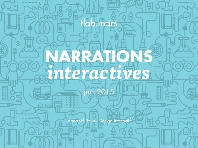 NARRATIONS interactives juin 2015 tlab.mars Annabel Roux - Design interactif