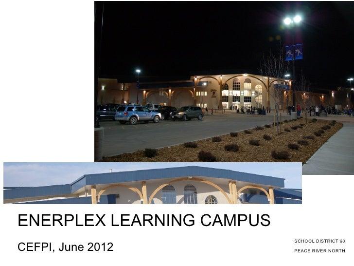 ENERPLEX LEARNING CAMPUS                           SCHOOL DISTRICT 60CEFPI, June 2012           PEACE RIVER NORTH