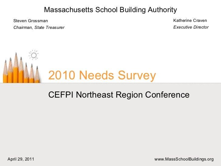 2010 Needs Survey CEFPI Northeast Region Conference Katherine Craven Executive Director Steven Grossman Chairman, State Tr...
