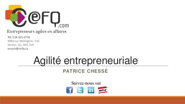 Entrepreneurs agiles en affaires Tel: 514-521-5733 4080,rue Wellington -310 Verdun, Qc, H4G 1V4 reussir@cefq.ca  Agilité e...