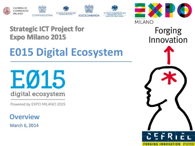 Strategic ICT Project for Expo Milano 2015 E015 Digital Ecosystem Overview March 6, 2014