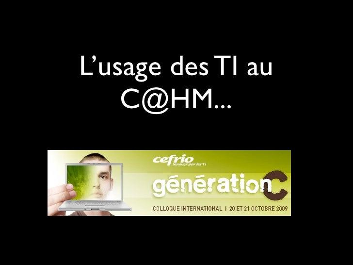 L'usage des TI au     C@HM...
