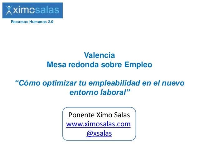 """Recursos Humanos 2.0  Valencia Mesa redonda sobre Empleo """"Cómo optimizar tu empleabilidad en el nuevo entorno laboral""""  Po..."""