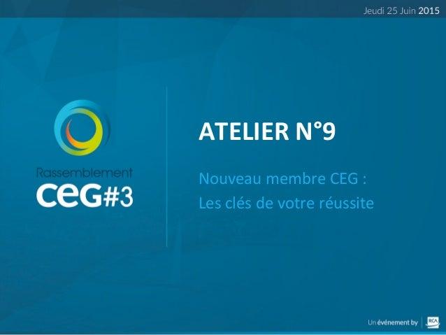 ATELIER  N°9   Nouveau  membre  CEG  :     Les  clés  de  votre  réussite