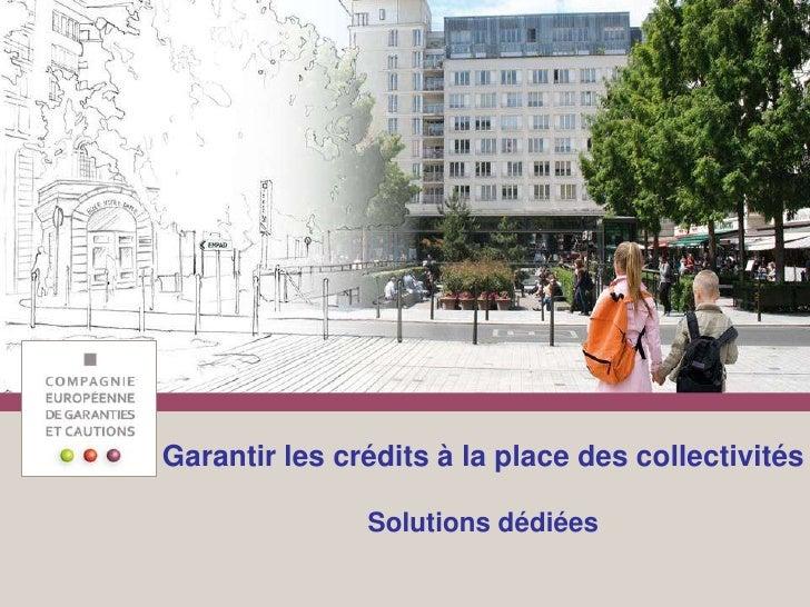 Garantir les crédits à la place des collectivitésSolutions dédiées<br />