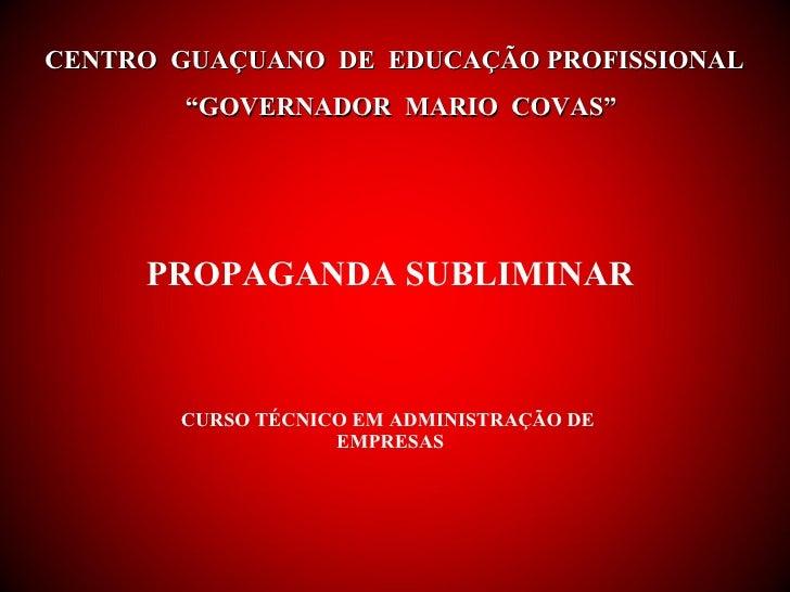 """PROPAGANDA SUBLIMINAR CURSO TÉCNICO EM ADMINISTRAÇÃO DE  EMPRESAS CENTRO  GUAÇUANO  DE  EDUCAÇÃO PROFISSIONAL  """"GOVERNADOR..."""