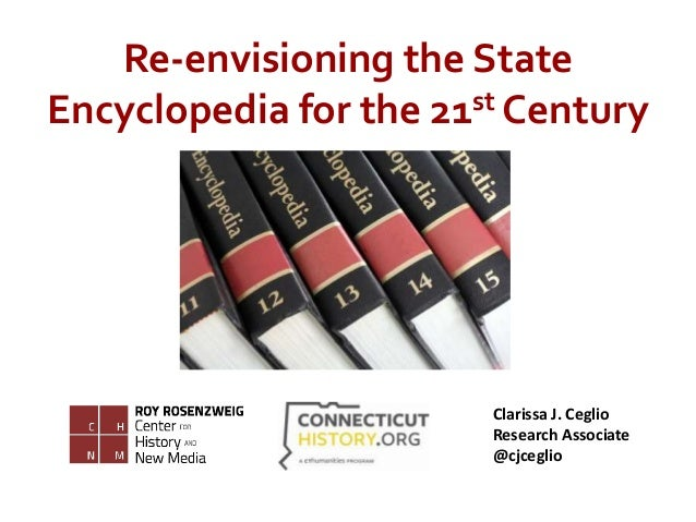 Clarissa J. CeglioResearch Associate@cjceglioRe-envisioning the StateEncyclopedia for the 21st Century