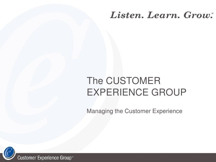 The CUSTOMER EXPERIENCE GROUP Managing the Customer Experience