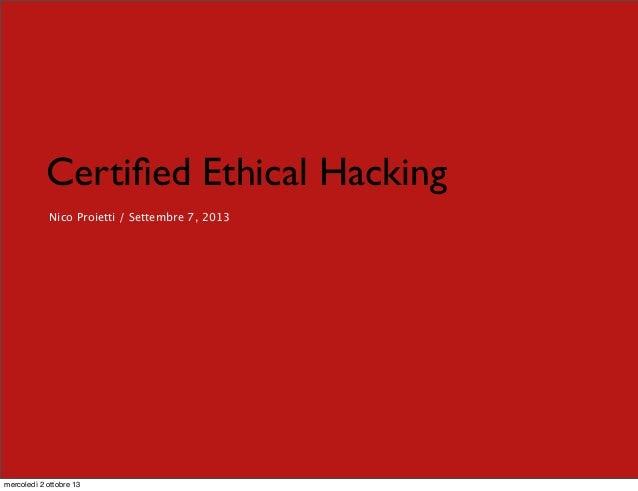 Certified Ethical Hacking Nico Proietti / Settembre 7, 2013 mercoledì 2 ottobre 13