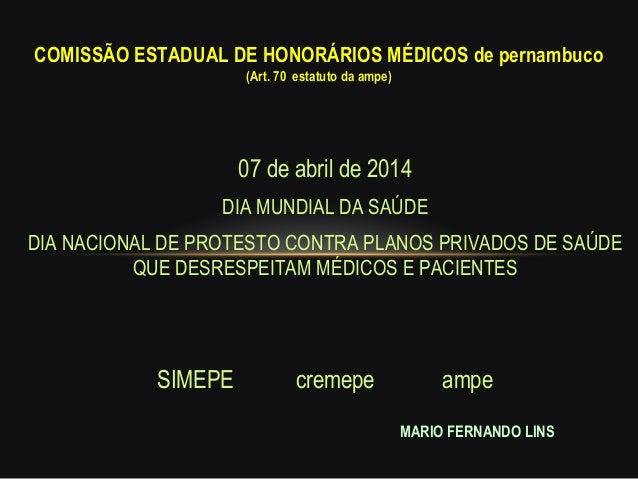 07 de abril de 2014 DIA MUNDIAL DA SAÚDE DIA NACIONAL DE PROTESTO CONTRA PLANOS PRIVADOS DE SAÚDE QUE DESRESPEITAM MÉDICOS...