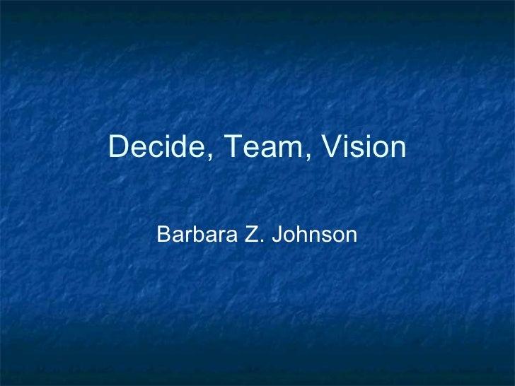 Decide, Team, Vision Barbara Z. Johnson