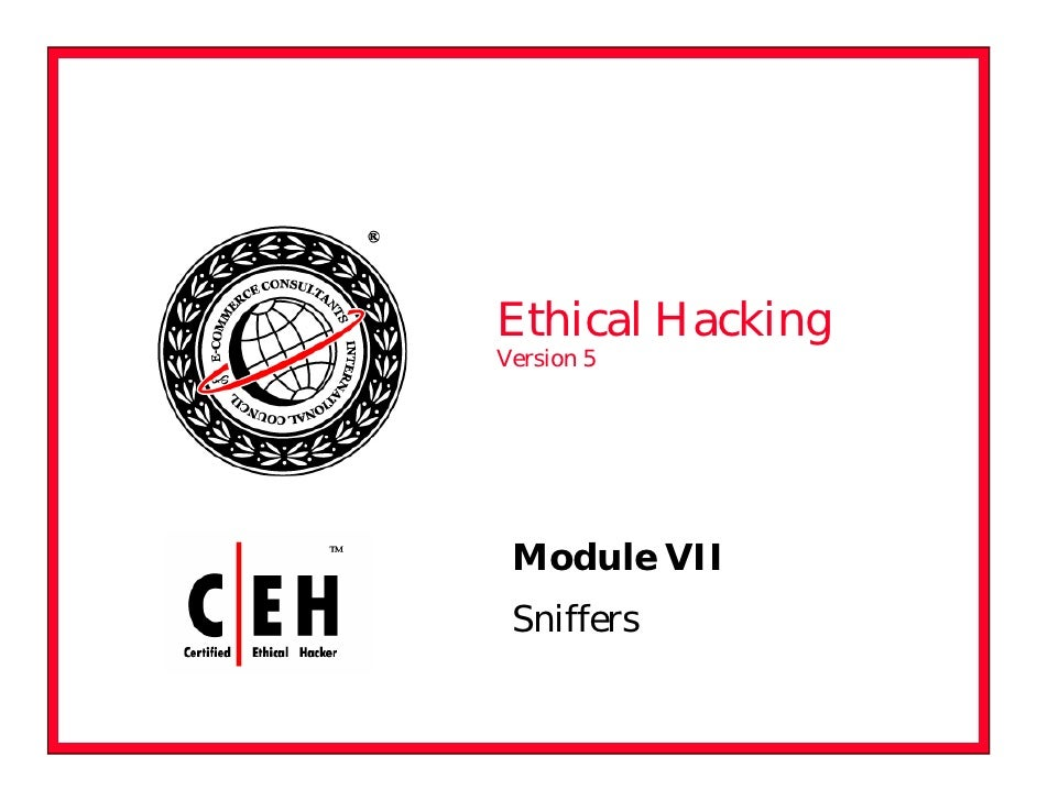 Ethical Hacking Version 5      Module VII  Sniffers