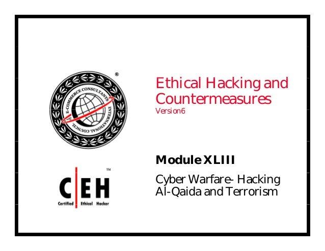 E hi l H ki dEthical Hacking and Countermeasures V i 6Version6 Module XLIII Cyber Warfare- Hacking Al-Qaida and Terrorism